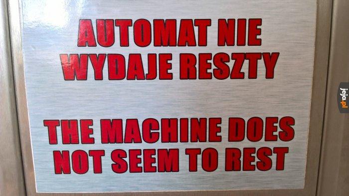 Maszyna nie wydaje się odpoczywać