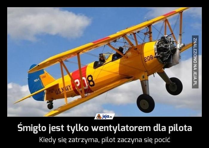 Śmigło jest tylko wentylatorem dla pilota