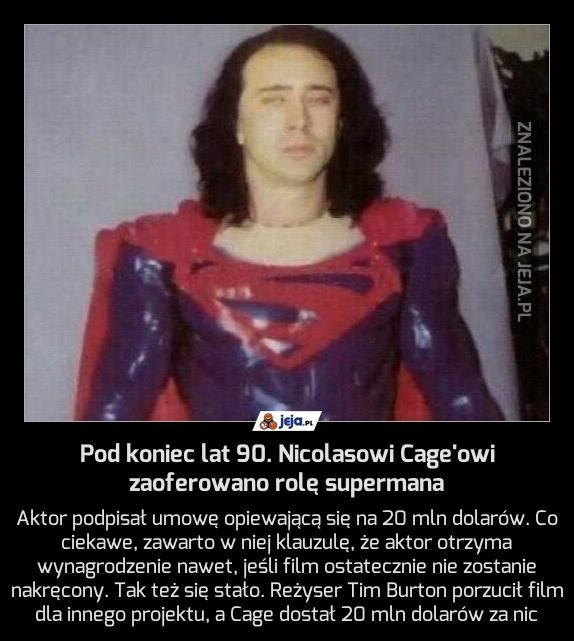 Pod koniec lat 90. Nicolasowi Cage'owi zaoferowano rolę supermana