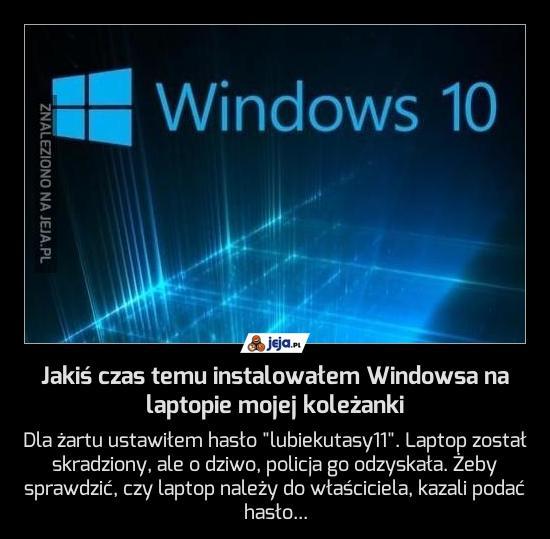 Jakiś czas temu instalowałem Windowsa na laptopie mojej koleżanki