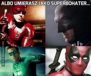 Albo umierasz jako superbohater...