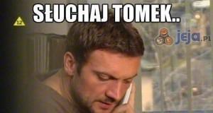 Słuchaj Tomek...