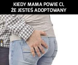 Kiedy mama powie Ci, że jesteś adoptowany