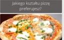 Jaki kształt pizzy preferujesz?