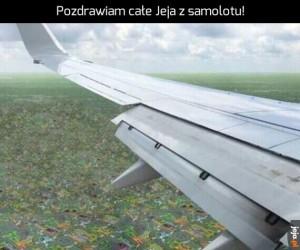 Pozdrawiam całe Jeja z samolotu!