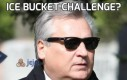 Ice bucket challenge?