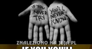 Jeśli nigdy nie spróbujesz...