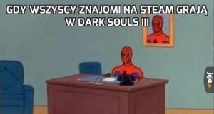 Gdy wszyscy znajomi na steam grają w Dark Souls III
