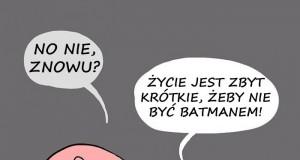 ZAWSZE bądź Batmanem!