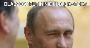 Dlaczego Putin nie lubi ciastek?