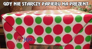 Gdy nie starczy papieru na prezent