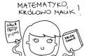 Matematyko - Królowo nauk