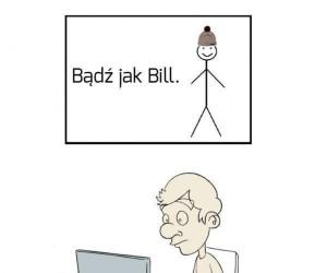 Bądź jak Bill. Bill jest fajny