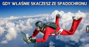 Gdy właśnie skaczesz ze spadochronu