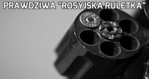 """Prawdziwa """"Rosyjska ruletka"""""""