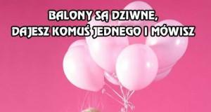 Balony są dziwne