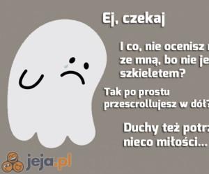 Przecież duchy też są straszne...