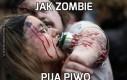 Jak zombie piją piwo