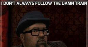 I don't always follow the damn train