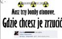 Masz 3 bomby atomowe...