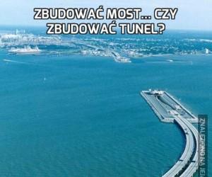 Zbudować most... Czy zbudować tunel?