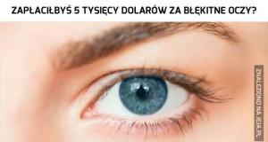 Błękitne oczy komuś?