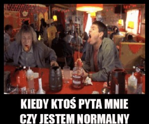 Kiedy ktoś mnie pyta czy jestem normalny