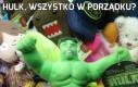 Hulk, wszystko w porządku?