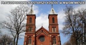 Prawdopodobnie najstarszy kościół w mwoim mieście
