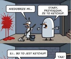 Spoko, to tylko ketchup...