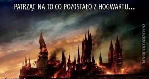 Patrząc na to co pozostało z Hogwartu...
