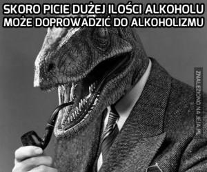 Jeśli picie dużej ilości alkoholu może sprawić, że...