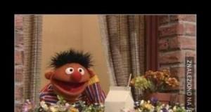 Ernie był wielce zadowolony