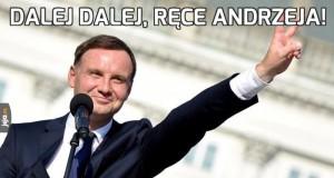 Dalej dalej, ręce Andrzeja!