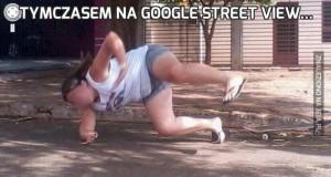 Tymczasem na Google Street View...