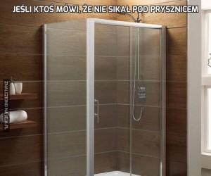 Jeśli ktoś mówi, że nie sikał pod prysznicem