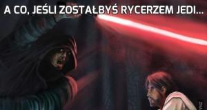 A co, jeśli zostałbyś Rycerzem Jedi...