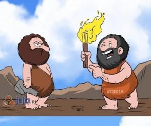 No, wreszcie wynalazłeś ten ogień!