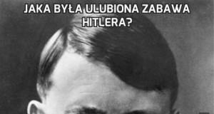 Jaka była ulubiona zabawa Hitlera?
