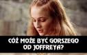 Cóż może być gorszego od Joffreya?