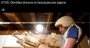 Obróbka drewna to najlepsze co może być