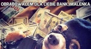 Obrabowałem dla ciebie bank, maleńka