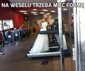 Na weselu trzeba mieć formę