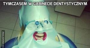 Tymczasem w gabinecie dentystycznym