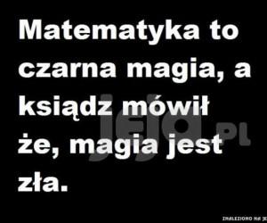 Matematyka to czarna magia...