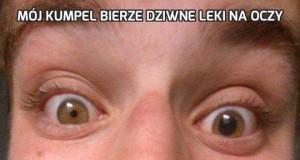 Mój kumpel bierze dziwne leki na oczy