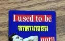 Byłem kiedyś ateistą...