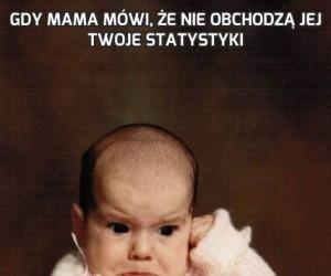 Gdy mama mówi, że nie obchodzą jej Twoje statystyki