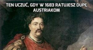 Ten uczuć, gdy w 1683 ratujesz dupę Austriakom