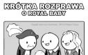 Krótka rozprawa o Royal Baby